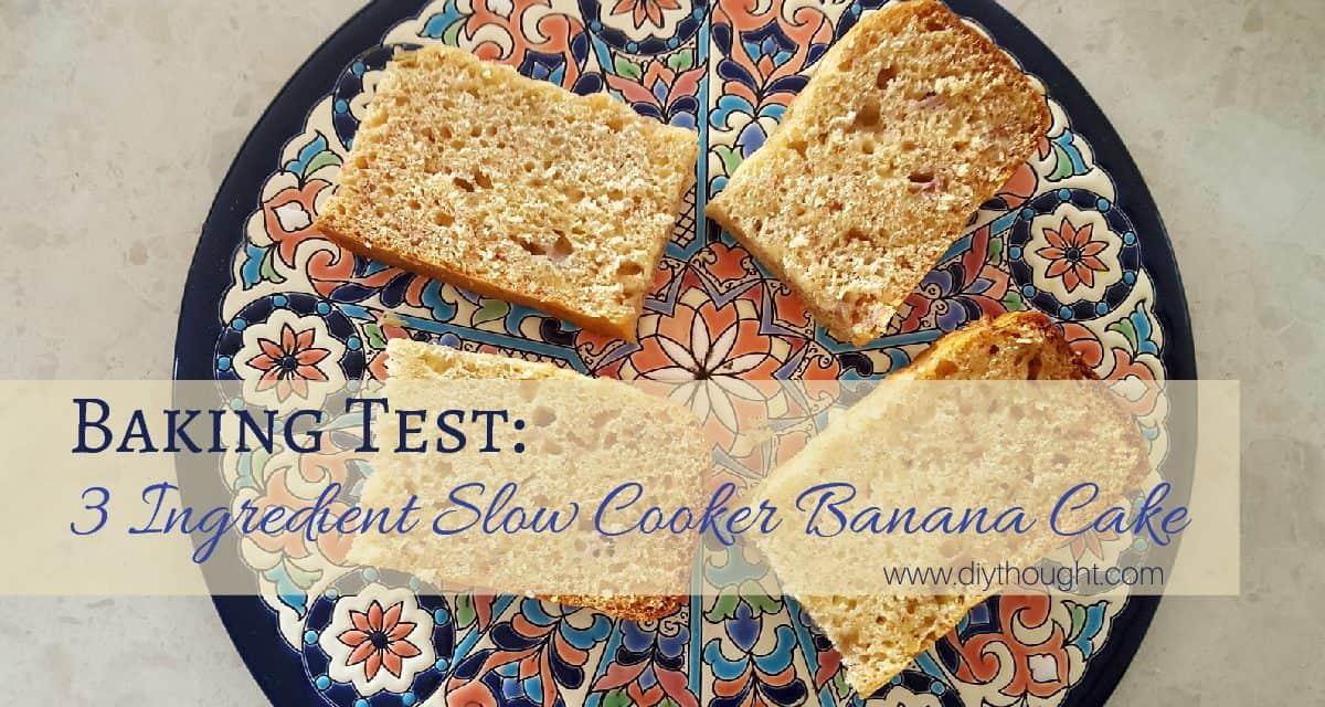Baking Test: 3 Ingredient Slow Cooker Banana Cake