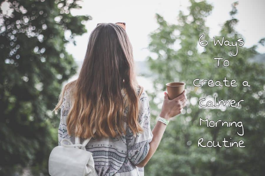 6 Ways to Create a Calmer Morning Routine