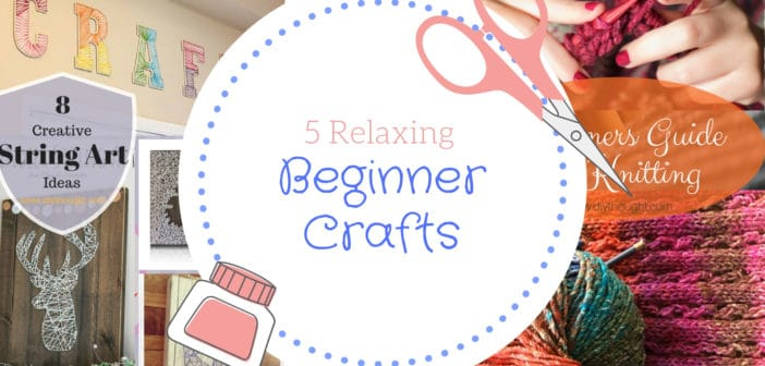 5 Relaxing Beginner Crafts