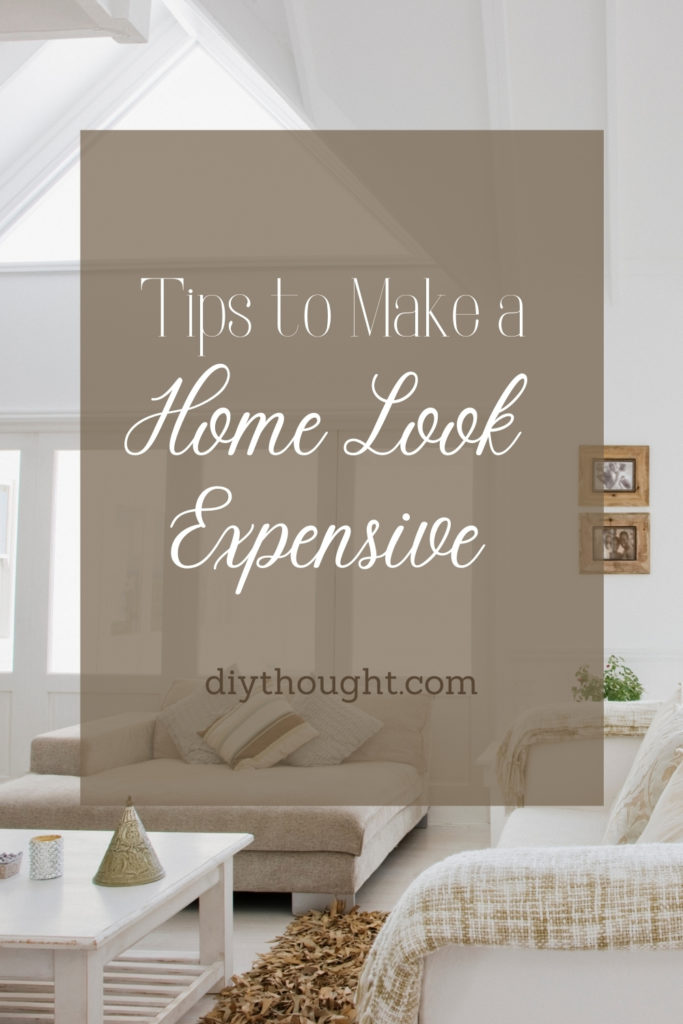 Tips to make a home look expensive
